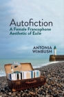 Autofiction: A Female Francophone Aesthetic of Exile (Contemporary French and Francophone Cultures Lup) Cover Image