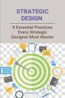 Strategic Design: 8 Essential Practices Every Strategic Designer Must Master: Design Strategies In Interior Design Cover Image