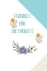 Tagebuch für die Therapie: Die heilsame Wirkung des Schreibens. Selbstreflektion zur therapeutische Unterstützung der Psychotherapie Cover Image