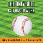 The Only Rule Is It Has to Work: Our Wild Experiment Building a New Kind of Baseball Team Cover Image