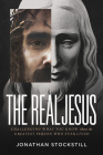 The Real Jesus: Challenging What You Know about the Greatest Person Who Ever Lived Cover Image
