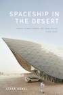 Spaceship in the Desert: Energy, Climate Change, and Urban Design in Abu Dhabi (Experimental Futures) Cover Image