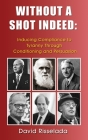 Without a Shot Indeed: Inducing Compliance to Tyranny Through Conditioning and Persuasion Cover Image