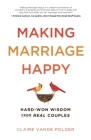 Making Marriage Happy: Hard-Won Wisdom from Real Couples Cover Image