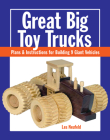 Great Big Toy Trucks: Plans and Instructions for Building 9 Giant Vehicles Cover Image