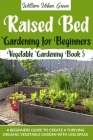 Raised Bed Gardening for Beginners: A Beginners Guide to Create a Thriving Organic Vegetable Garden with Less Space Cover Image