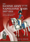 The Danish Army of the Napoleonic Wars 1807-1814: Volume 1: High Command, Line and Light Infantry (From Reason to Revolution) Cover Image