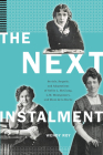 The Next Instalment: Serials, Sequels, and Adaptations of Nellie L. McClung, L.M. Montgomery, and Mazo de la Roche Cover Image