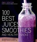 100 Best Juices, Smoothies and Healthy Snacks: Easy Recipes For Natural Energy & Weight Control the  Healthy Way Cover Image