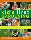 The Best-Ever Step-By-Step Kid's First Gardening: Fantastic Gardening Ideas for 5 to 12 Year-Olds, from Growing Fruit and Vegetables and Fun with Flow Cover Image