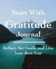 Start with Gratitude Journal: Reflect, Set Goals, and Live Your Best Year Cover Image