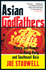 Asian Godfathers: Money and Power in Hong Kong and Southeast Asia Cover Image