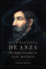 Juan Bautista de Anza: The King's Governor in New Mexico Cover Image