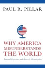 Why America Misunderstands the World: National Experience and Roots of Misperception Cover Image