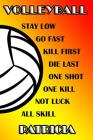 Volleyball Stay Low Go Fast Kill First Die Last One Shot One Kill Not Luck All Skill Patricia: College Ruled Composition Book Cover Image