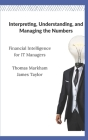 Interpreting, Understanding, and Managing the Numbers: Financial Intelligence for IT Managers Cover Image