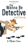 The Wanna Be Detective and Friends Cover Image