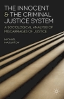 The Innocent and the Criminal Justice System: A Sociological Analysis of Miscarriages of Justice Cover Image
