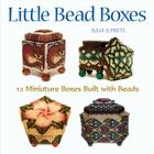 Little Bead Boxes: 12 Miniature Containers Built with Beads Cover Image