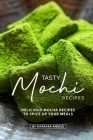 Tasty Mochi Recipes: Delicious Mocha Recipes to Spice Up Your Meals Cover Image