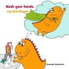 Wash Your Hands, my Little Dragon!: Children's Book About Personal Hygiene, Health and Safety Cover Image