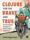 Clojure for the Brave and True: Learn the Ultimate Language and Become a Better Programmer Cover Image