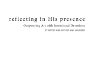Reflecting In His Presence: Outpouring Art with Intentional Devotions Cover Image