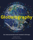 Globalography: Our Interconnected World Revealed in 50 Maps Cover Image
