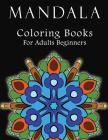Mandala Coloring Books for Adults Beginners: Most Beautiful Mandalas for Stress Relief and Relaxation Cover Image