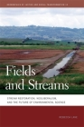 Fields and Streams: Stream Restoration, Neoliberalism, and the Future of Environmental Science (Geographies of Justice and Social Transformation #12) Cover Image