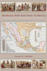 Traveling from New Spain to Mexico: Mapping Practices of Nineteenth-Century Mexico Cover Image