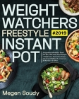Weight Watchers Freestyle Instant Pot #2019: 5-Ingredient Affordable, Quick and Easy WW Smart Points Recipes Weight Loss, Boost Your Energy and Live a Cover Image