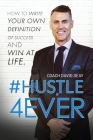 #Hustle4Ever: How to Write Your Own Definition of Success and Win at Life Cover Image