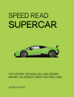 Speed Read Supercar: The History, Technology and Design Behind the World's Most Exciting Cars Cover Image