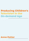 Producing Children's Television in the On-demand Age Cover Image