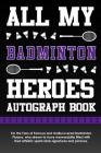 All My Badminton Heroes Autograph Book: For the Fans of Famous and Undiscovered Badminton Players, Who Dream to Have Memorabilia Filled with Their Ath Cover Image