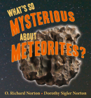 What's So Mysterious about Meteorites? (What's So Cool about Geology?) Cover Image