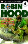 DK Readers L4: Classic Readers: Robin Hood: The Tale of the Great Outlaw Hero (DK Readers Level 4) Cover Image