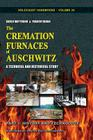 The Cremation Furnaces of Auschwitz, Part 1: History and Technology: A Technical and Historical Study. (Holocaust Handbooks #24) Cover Image