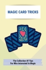Magic Card Tricks: The Collection Of Tips For Who Interested In Magic: List Of Magic Card Tricks Cover Image