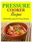 Pressure Cooker Recipes: 50 Healthy, Quick & Easy Recipes Cover Image