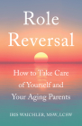 Role Reversal: How to Take Care of Yourself and Your Aging Parents Cover Image