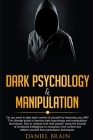 Dark Psychology and Manipulation: Do You Want to Take Back Control of Yourself by Improving Your Life?The Ultimate Guide to Learning Dark Psychology a Cover Image