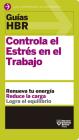 Guías Hbr: Controla El Estrés En El Trabajo (HBR Guide to Managing Stress at Work Spanish Edition): El Compañero Esencial de Los Primeros 90 Días Cover Image