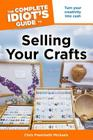 The Complete Idiot's Guide to Selling Your Crafts: Turn Your Creativity into Cash Cover Image