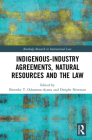 Indigenous-Industry Agreements, Natural Resources and the Law (Routledge Research in International Law) Cover Image
