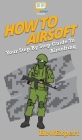 How To Airsoft: Your Step By Step Guide To Airsofting Cover Image