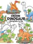 Dinosaur Kingdom Coloring Books For Kids: Dinosaur Coloring Book for Boys, Girls, Toddlers, Preschoolers, Kids 3-8, 6-8 (Dinosaur Books) Cover Image