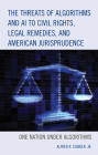 The Threats of Algorithms and AI to Civil Rights, Legal Remedies, and American Jurisprudence: One Nation Under Algorithms Cover Image