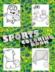 Sports Coloring Book: Smart Coloring Book For Kids, Football, Baseball, Soccer, lovers and Includes Bonus Activity 100 Pages (Coloring Books Cover Image